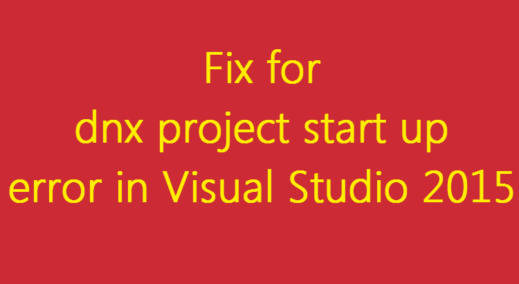 Fix for dnx project start up error in VS 2015
