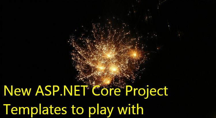 New ASPNET Core Project Templates to play with