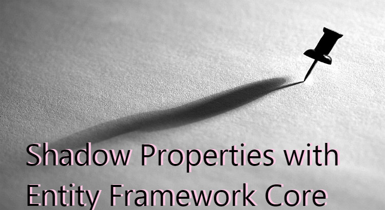 Shadow Properties with Entity Framework Core
