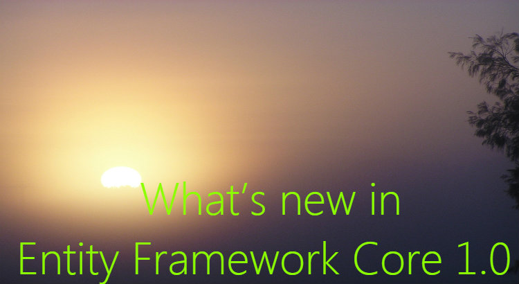 What's new in Entity Framework Core 1.0