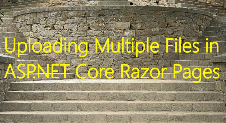 Uploading Multiple Files in ASPNET Core Razor Pages
