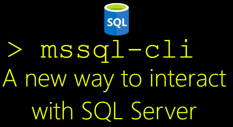 MSSQL-cli A new way to interact with SQL Server